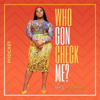 Who Gon Check Me?