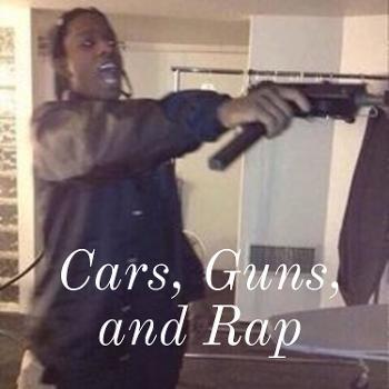Cars, Guns, and Rap