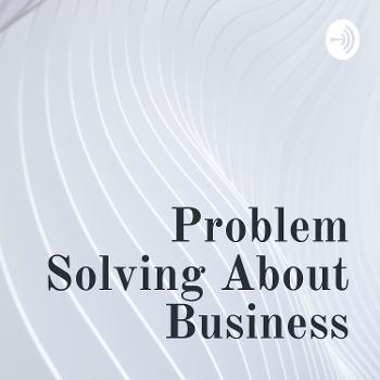 Problem Solving About Business