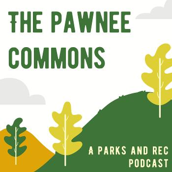 The Pawnee Commons: A Parks and Rec Podcast