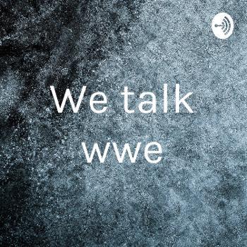 We talk wwe