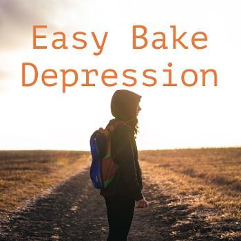 Easy Bake Depression