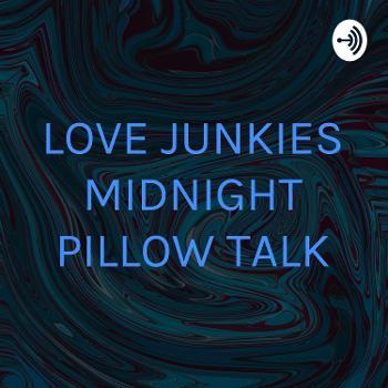 LOVE JUNKIES MIDNIGHT PILLOW TALK