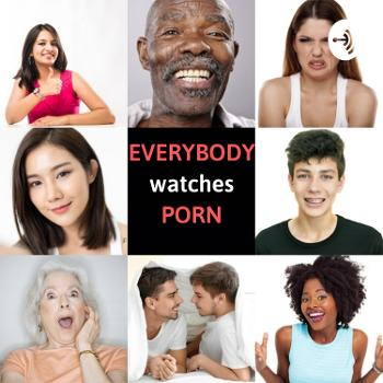 Everybody Watches Porn
