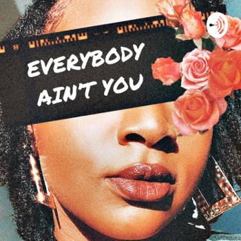 Everybody Ain't You