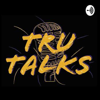 The Tru Talks Podcast