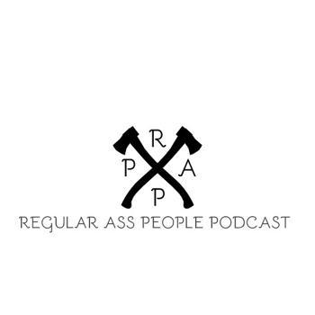 Regular Ass People Podcast