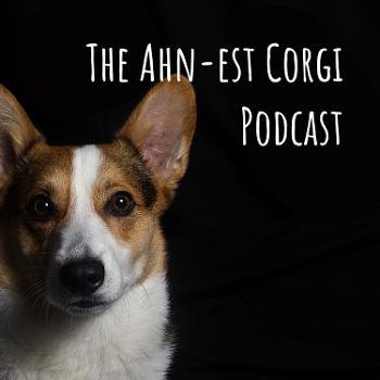 The Ahn-est Corgi Podcast
