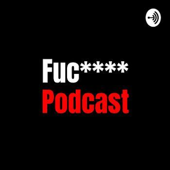 Fuc**** Podcast
