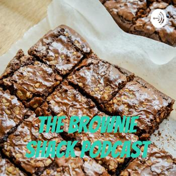 The Brownie Shack Podcast