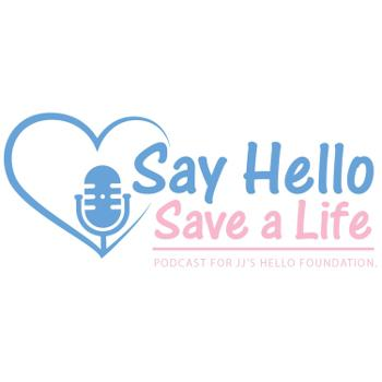 Say Hello Save a Life - A Podcast About Teenage Mental Health, Depression And Suicide