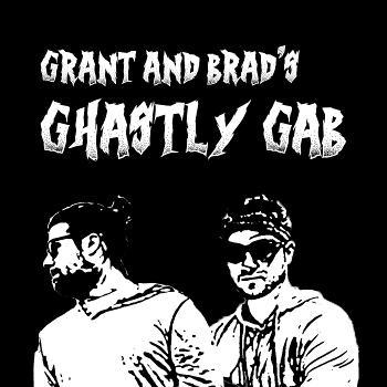 Grant and Brad's Ghastly Gab