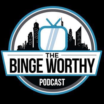 The Binge Worthy Podcast