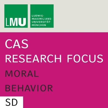 Center for Advanced Studies (CAS) Research Focus Moral Behavior (LMU) - SD