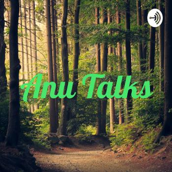 Anu Talks