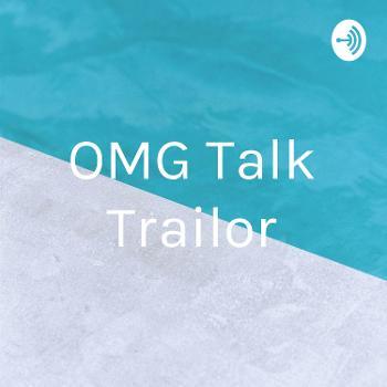 OMG Talk Trailor