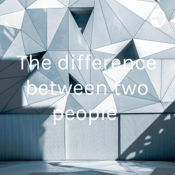 The difference between two people