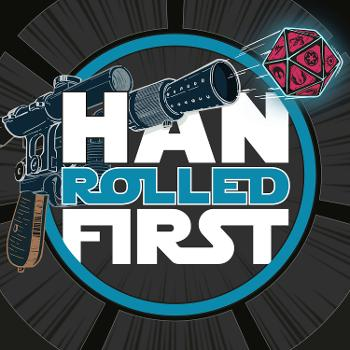 Han Rolled First   A Star Wars Roleplaying Podcast