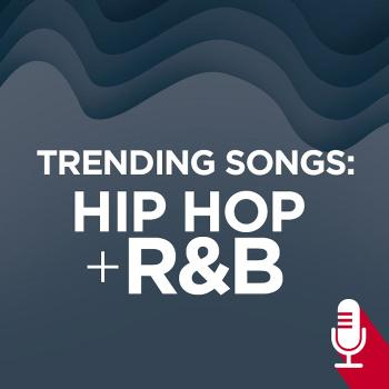 Trending Songs: Hip Hop and R&B