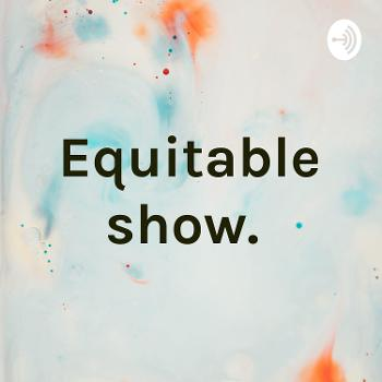 Equitable show.