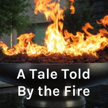 A Tale Told By the Fire