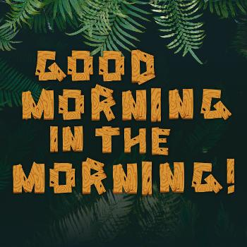Good Morning in the Morning! - Der Podcast zum Dschungelcamp