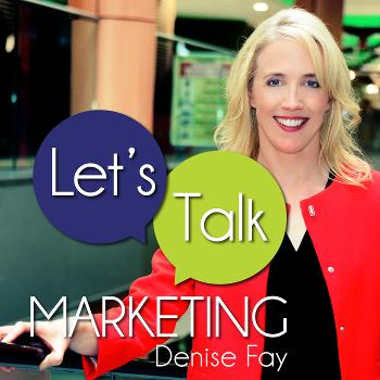 Let's Talk Marketing with Denise Fay