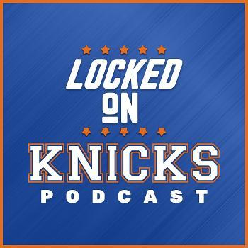 Locked On Knicks - Daily Podcast On The New York Knicks