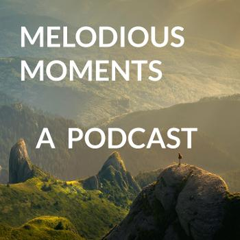 MELODIOUS MOMENTS A PODCAST