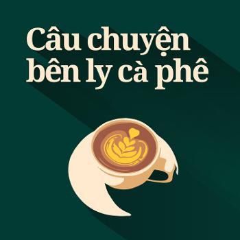 Câu chuy?n bên ly cà phê