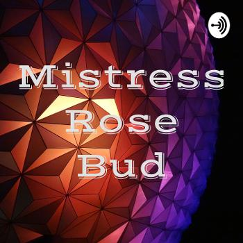 Mistress Rose Bud