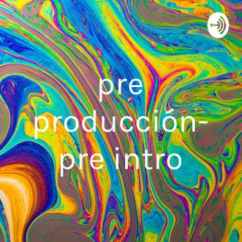 pre producción- pre intro