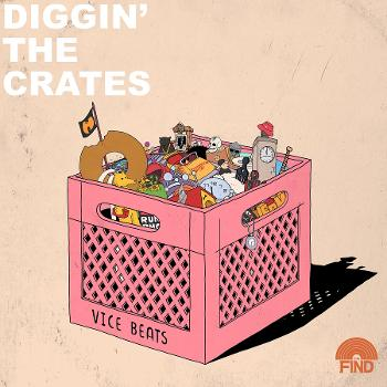 Diggin' The Crates Podcast with Vice beats (Presented by The Find Mag)
