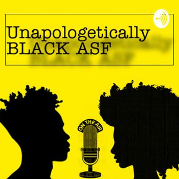 Unapologetically BLACK ASF.