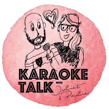 Karaoke Talk with Juliet & Paulie