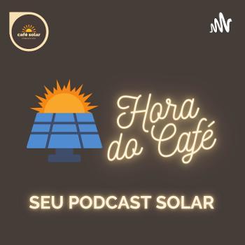Hora do Café: Seu Podcast Solar