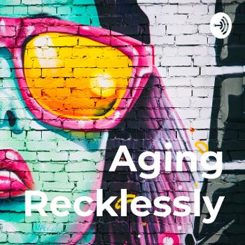 Aging Recklessly