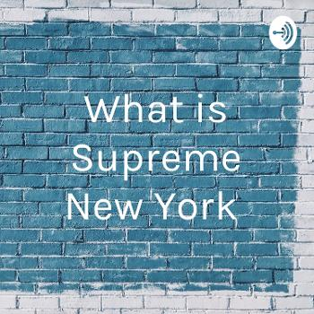 What is Supreme New York