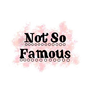 Not So Famous