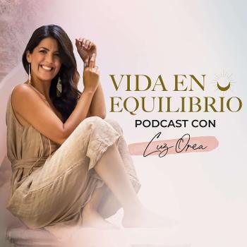 Vida en Equilibrio Podcast con Luz Orea