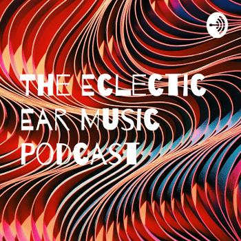 The Eclectic Ear Music Podcast
