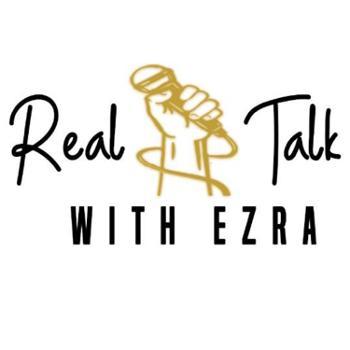 Real Talk with Ezra