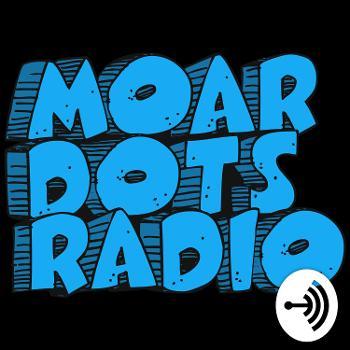 Moar Dots Radio - A Community Focused Podcast
