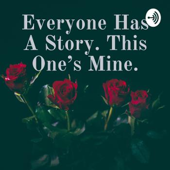 Everyone Has A Story. This One's Mine.