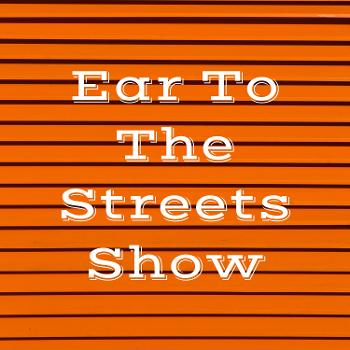 Ear To The Streets Show