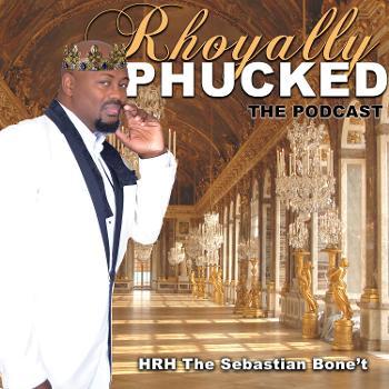 Rhoyally Phucked: The Podcast