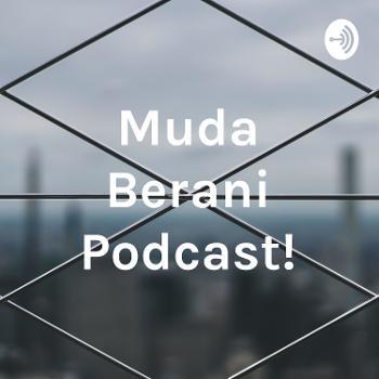 Muda Berani Podcast!