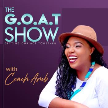 The G.O.A.T Show with Coach Amb