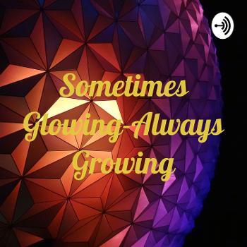 Sometimes Glowing-Always Growing