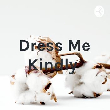 Dress Me Kindly